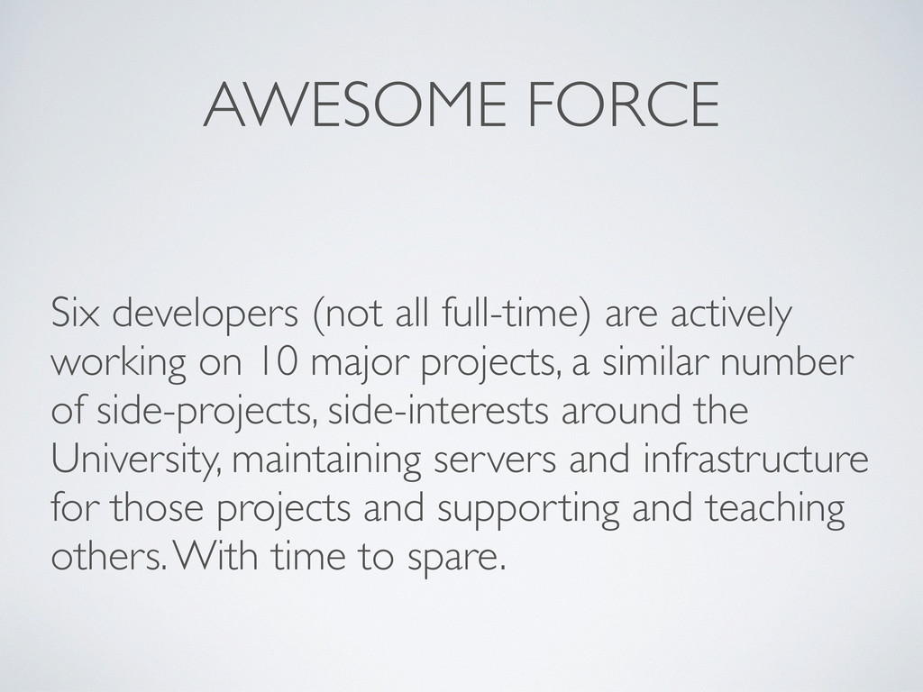 AWESOME FORCE Six developers (not all full-time...