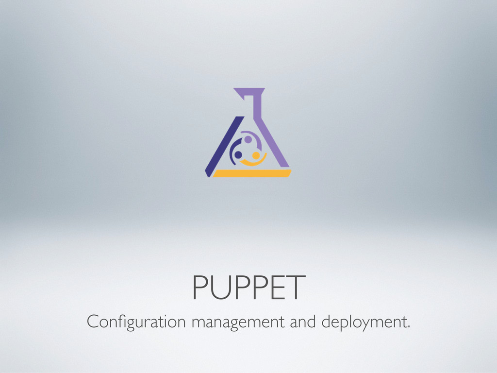 PUPPET Configuration management and deployment.