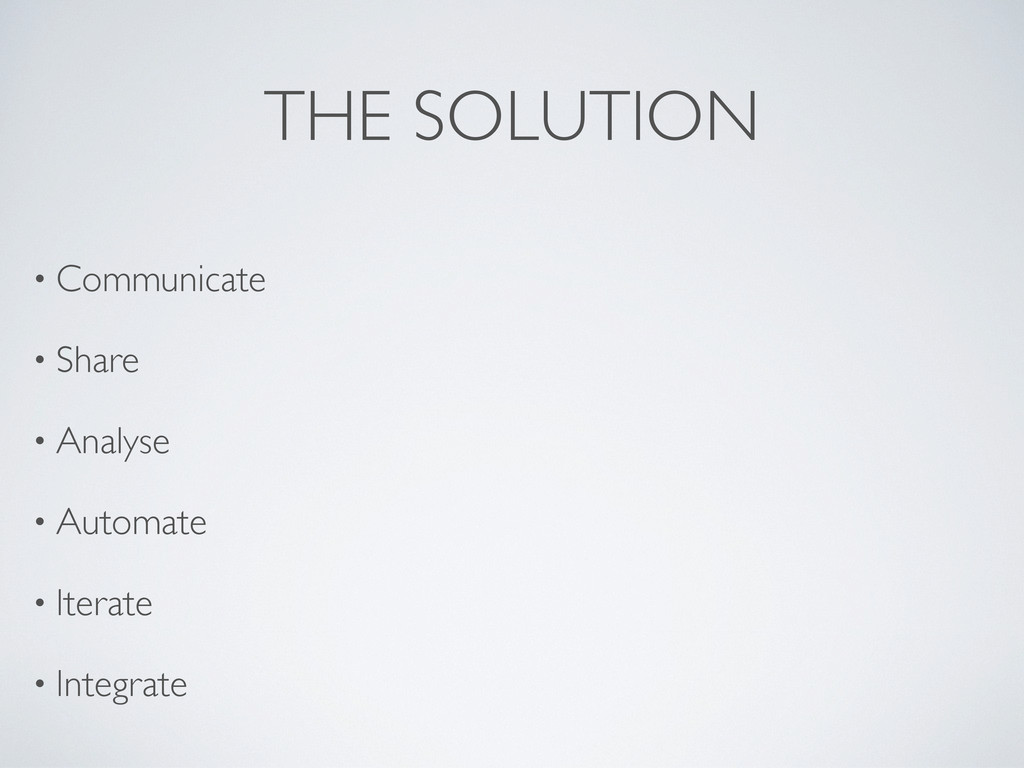 THE SOLUTION • Communicate • Share • Analyse • ...