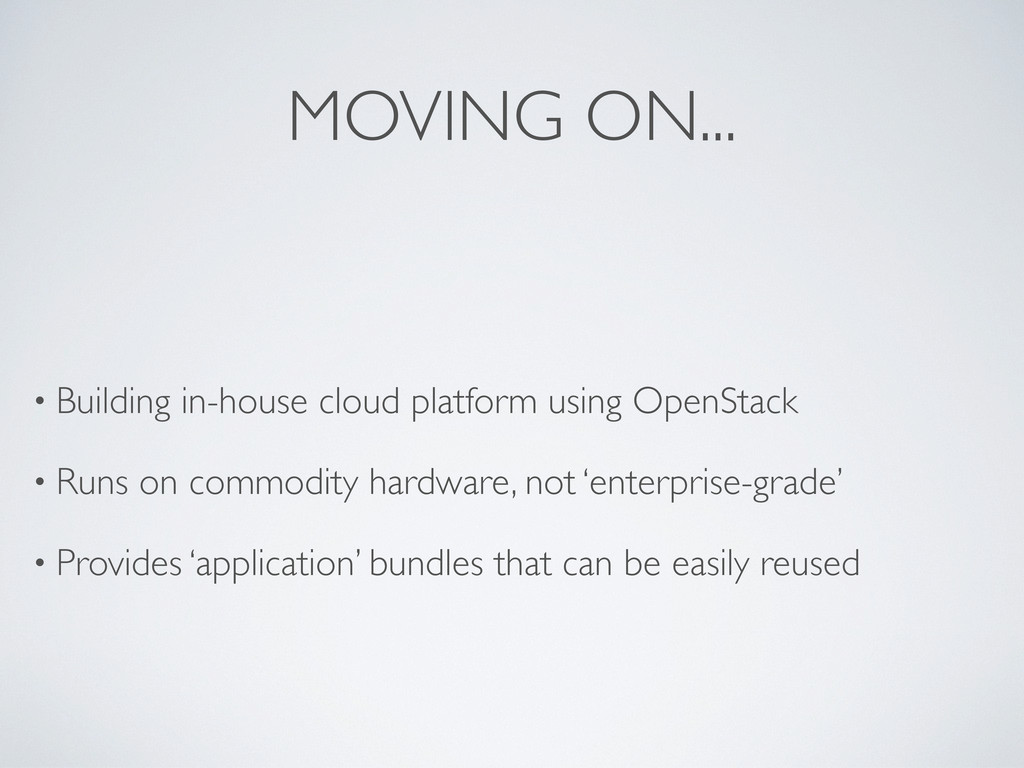 MOVING ON... • Building in-house cloud platform...