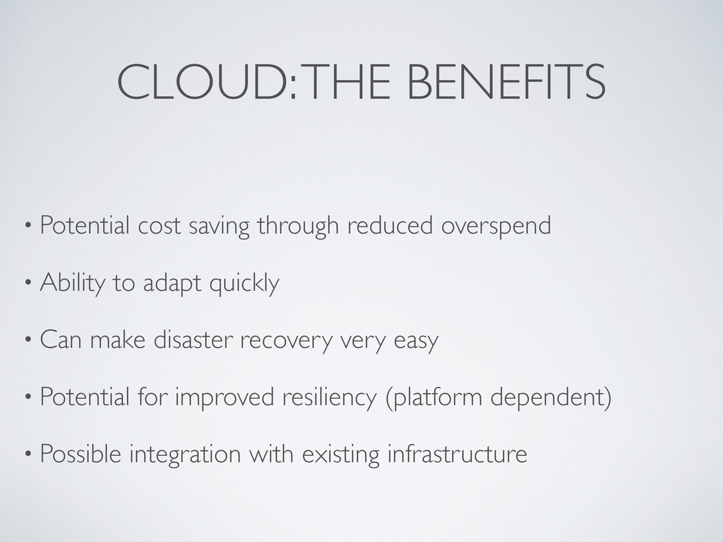 CLOUD: THE BENEFITS • Potential cost saving thr...