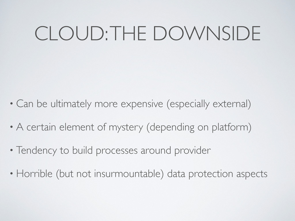 CLOUD: THE DOWNSIDE • Can be ultimately more ex...