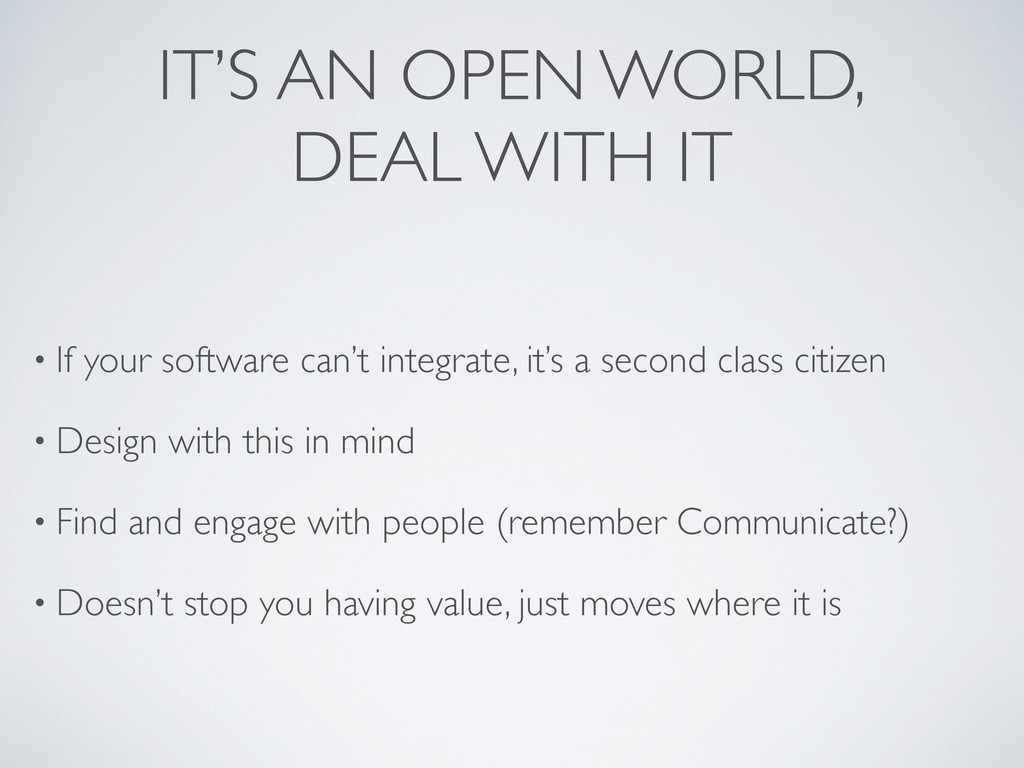 IT'S AN OPEN WORLD, DEAL WITH IT • If your soft...