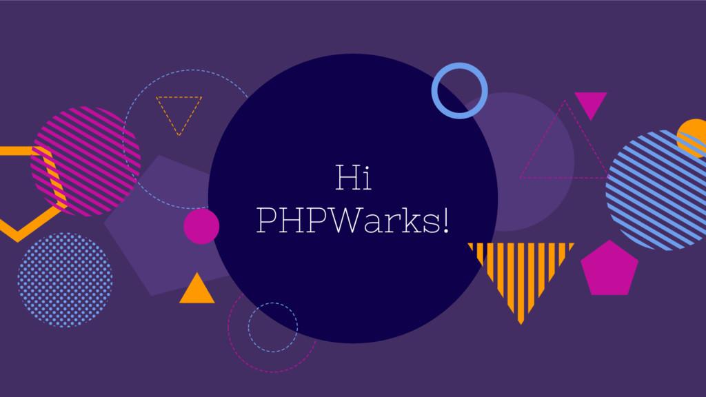 Hi PHPWarks!