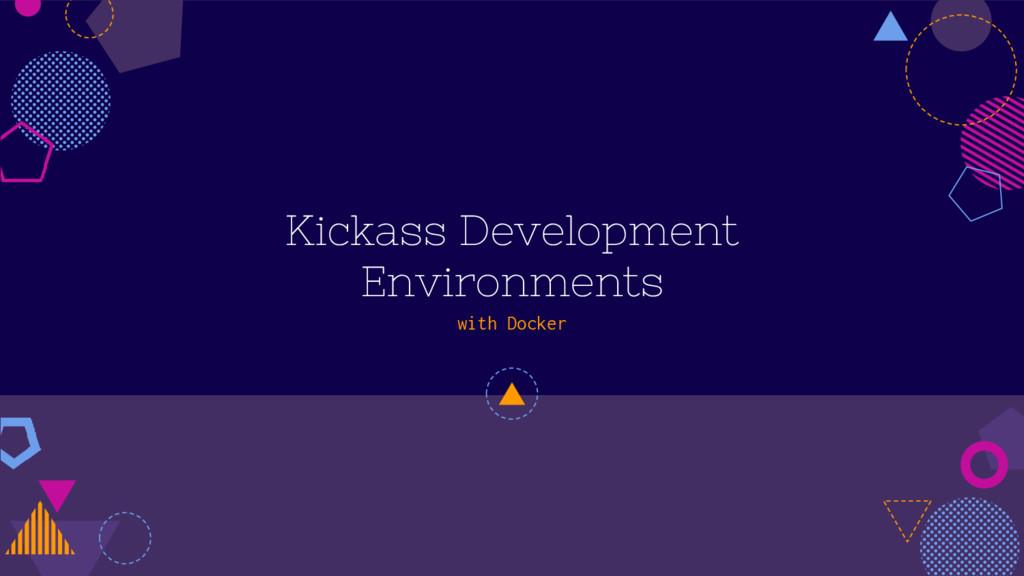 Kickass Development Environments with Docker