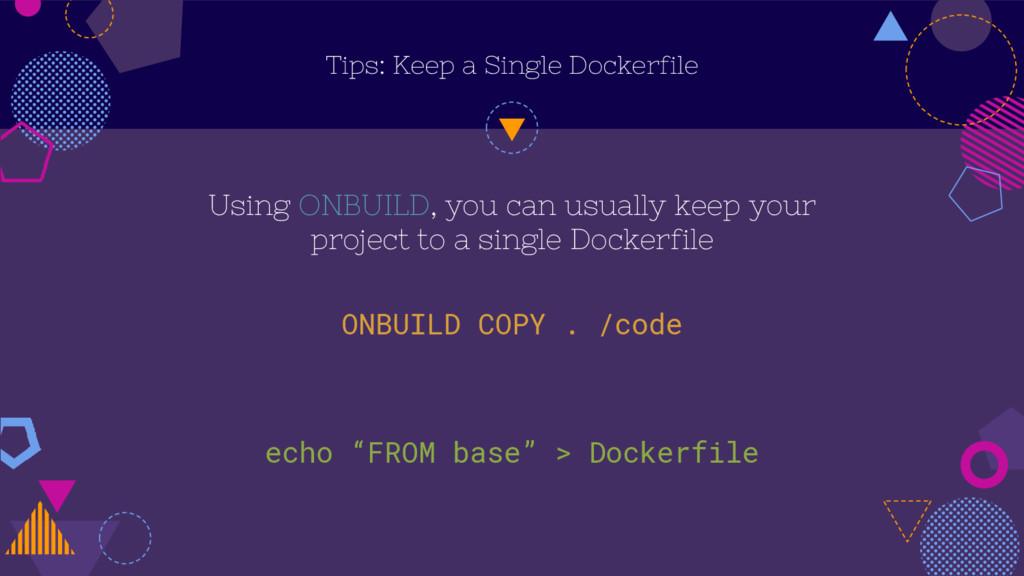 Tips: Keep a Single Dockerfile Using ONBUILD, y...