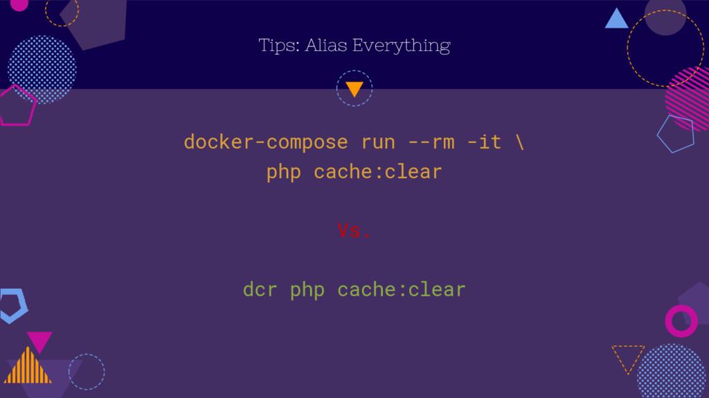 Tips: Alias Everything docker-compose run --rm ...