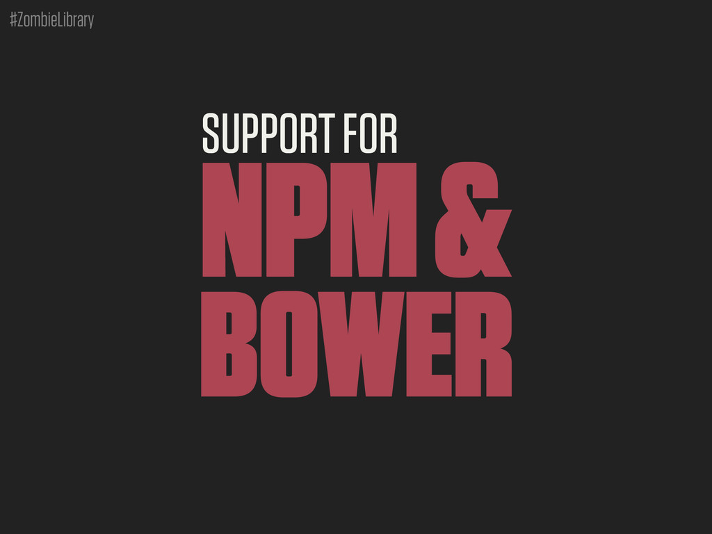 #ZombieLibrary SUPPORT FOR NPM & BOWER
