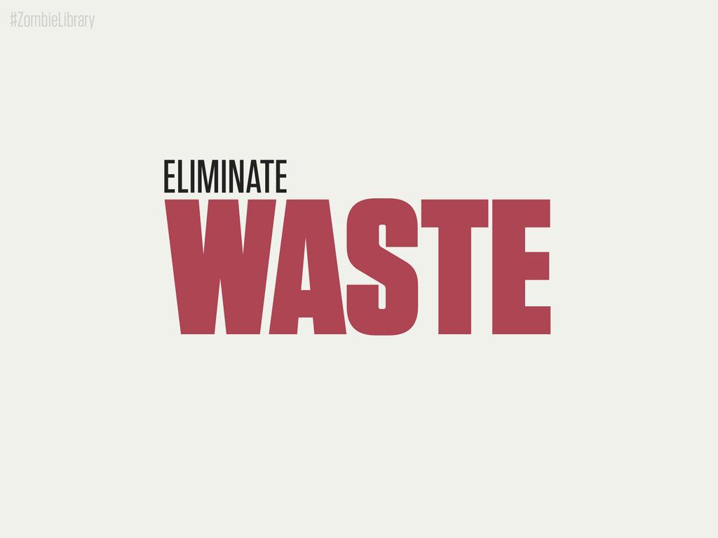 #ZombieLibrary WASTE ELIMINATE