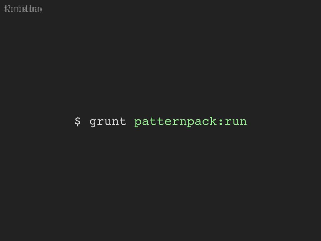 #ZombieLibrary $ grunt patternpack:run