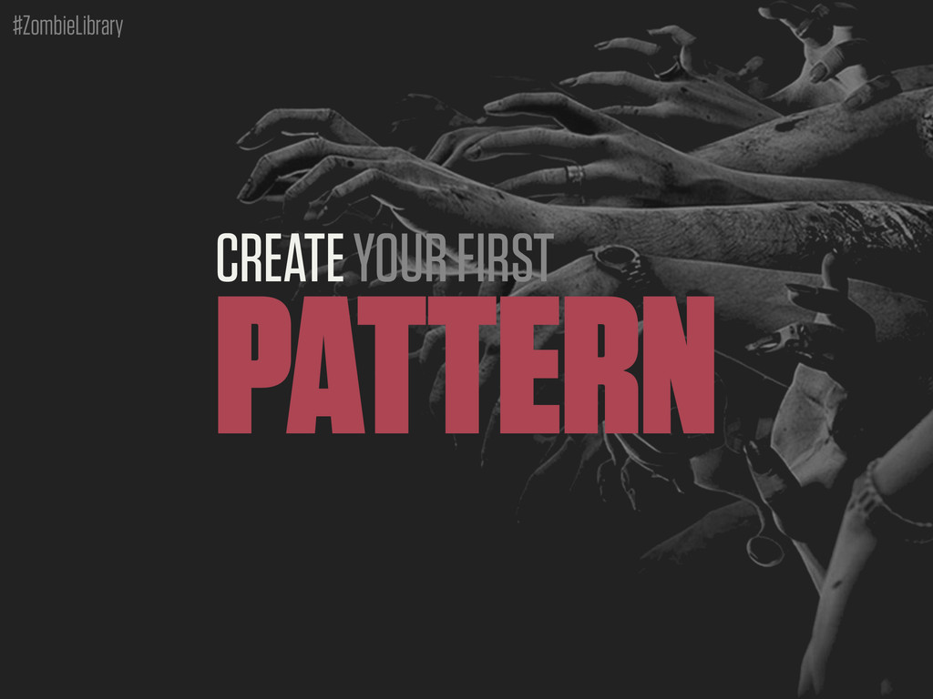 #ZombieLibrary CREATE YOUR FIRST PATTERN