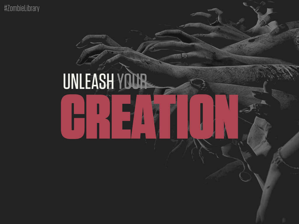 #ZombieLibrary UNLEASH YOUR CREATION