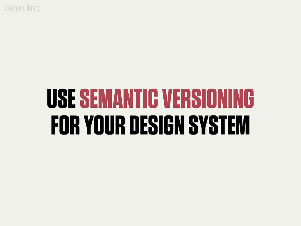 #ZombieLibrary USE SEMANTIC VERSIONING FOR YOUR...