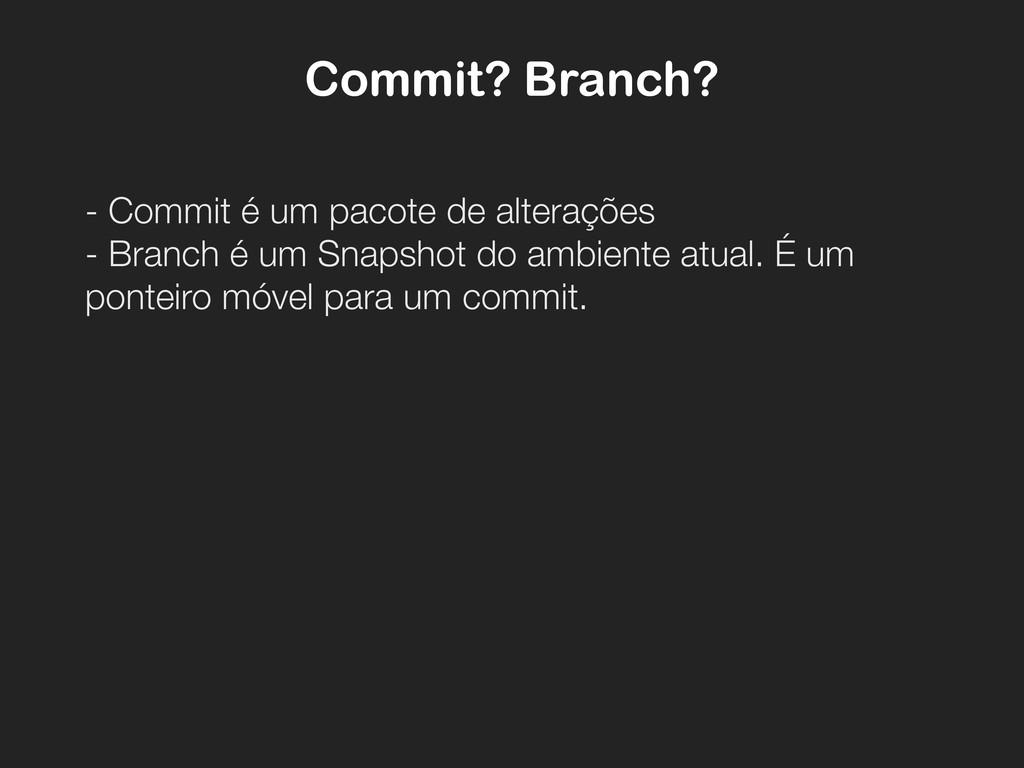 Commit? Branch? - Commit é um pacote de alteraç...