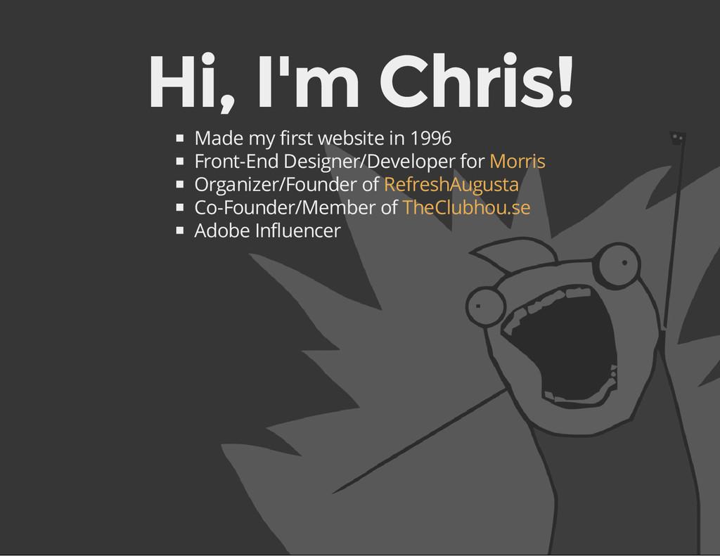 Hi, I'm Chris! Made my first website in 1996 Fr...