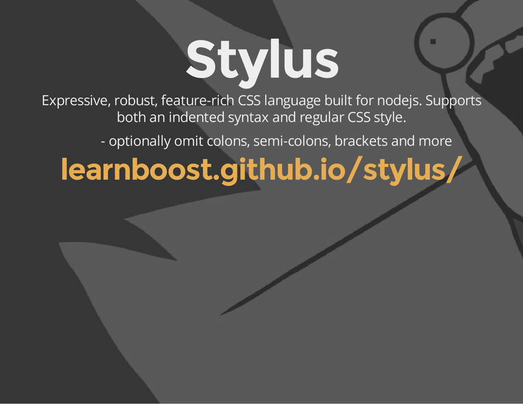 Stylus Expressive, robust, feature-rich CSS lan...