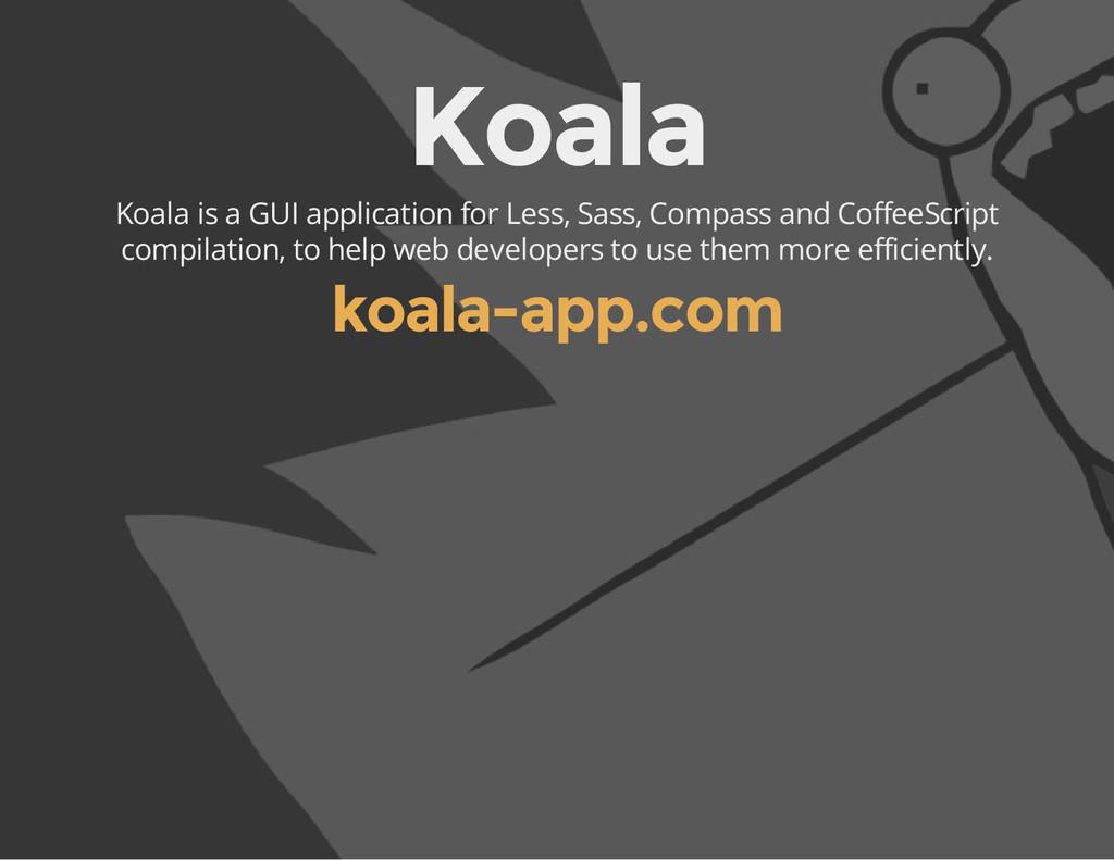 Koala Koala is a GUI application for Less, Sass...