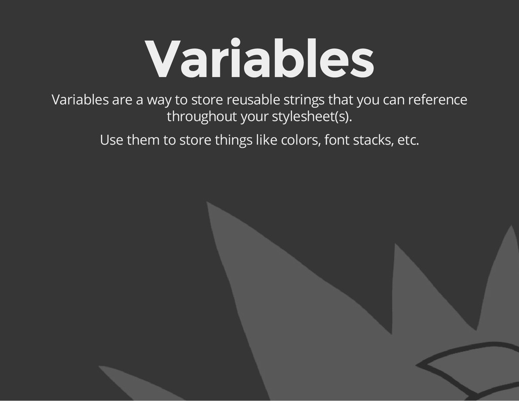 Variables Variables are a way to store reusable...