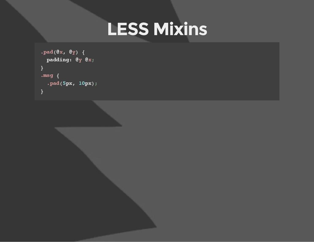 LESS Mixins . p a d ( @ x , @ y ) { p a d d i n...