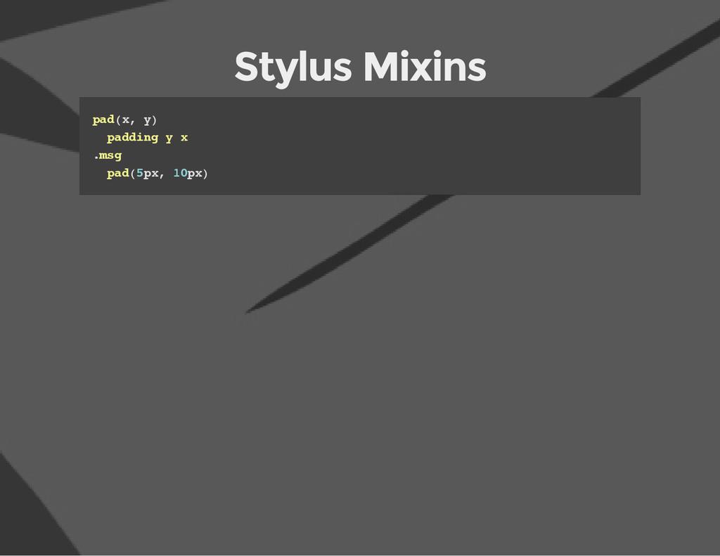 Stylus Mixins p a d ( x , y ) p a d d i n g y x...