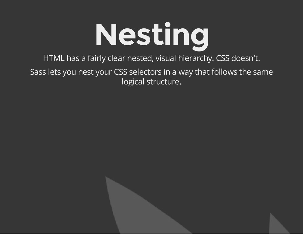Nesting HTML has a fairly clear nested, visual ...
