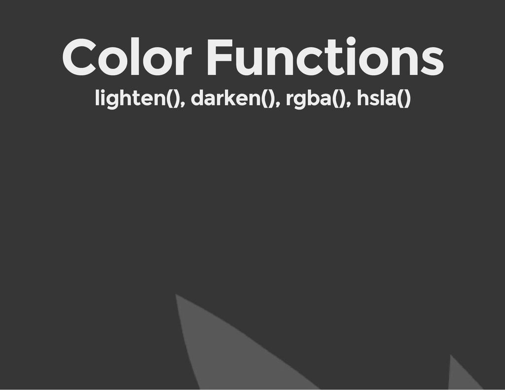 Color Functions lighten(), darken(), rgba(), hs...