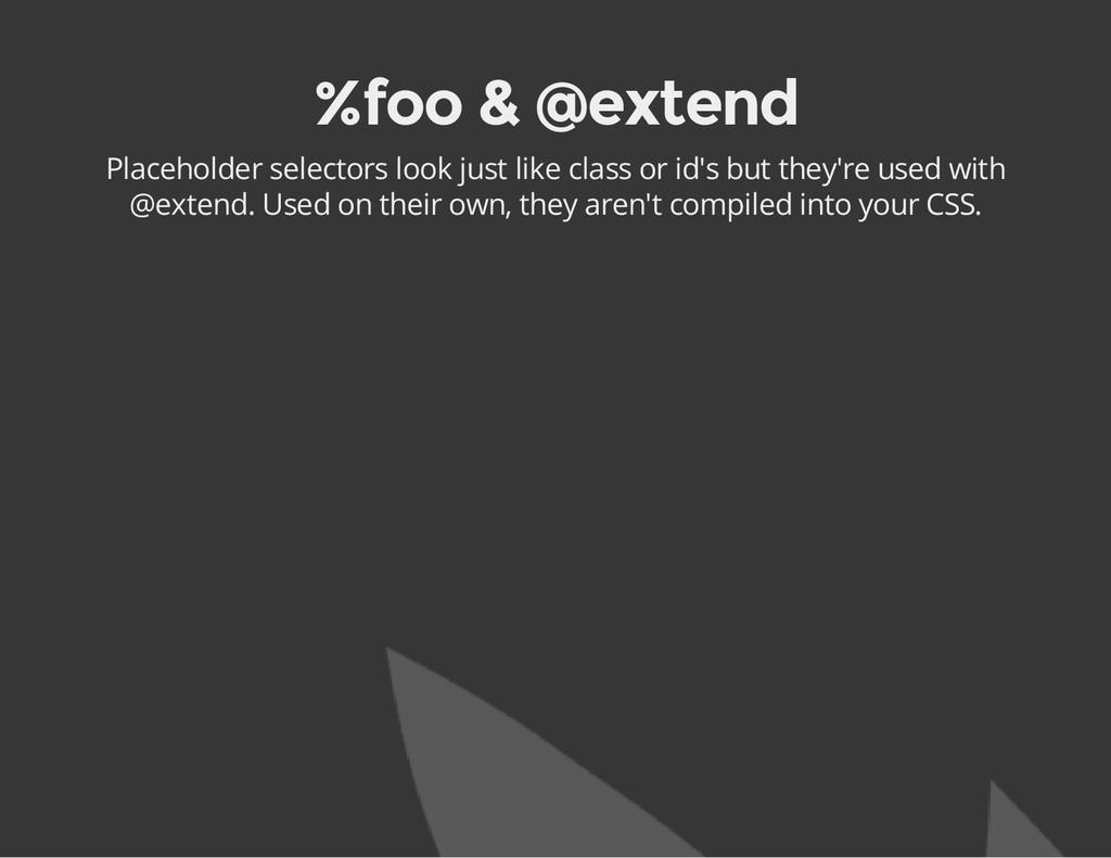 %foo & @extend Placeholder selectors look just ...