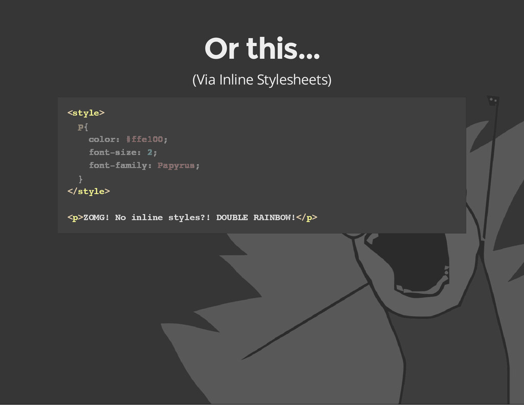 Or this... (Via Inline Stylesheets) < s t y l e...