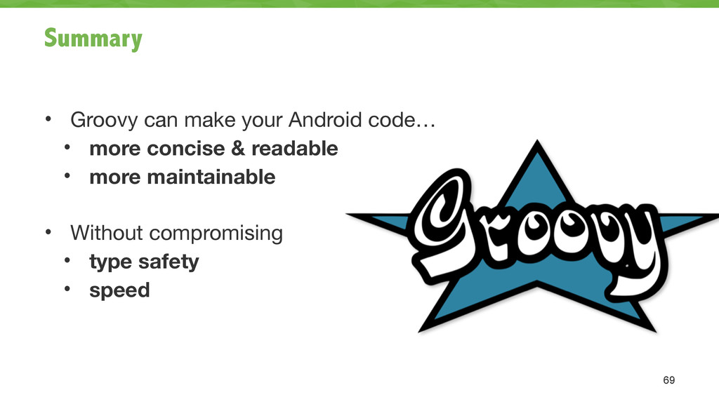Summary • Groovy can make your Android code…  •...