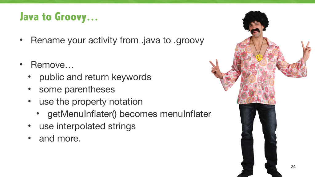 Java to Groovy… • Rename your activity from .ja...