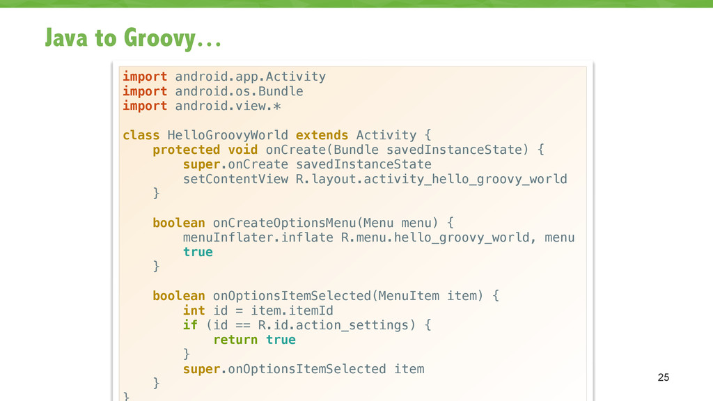 Java to Groovy… 25 import android.app.Activity ...