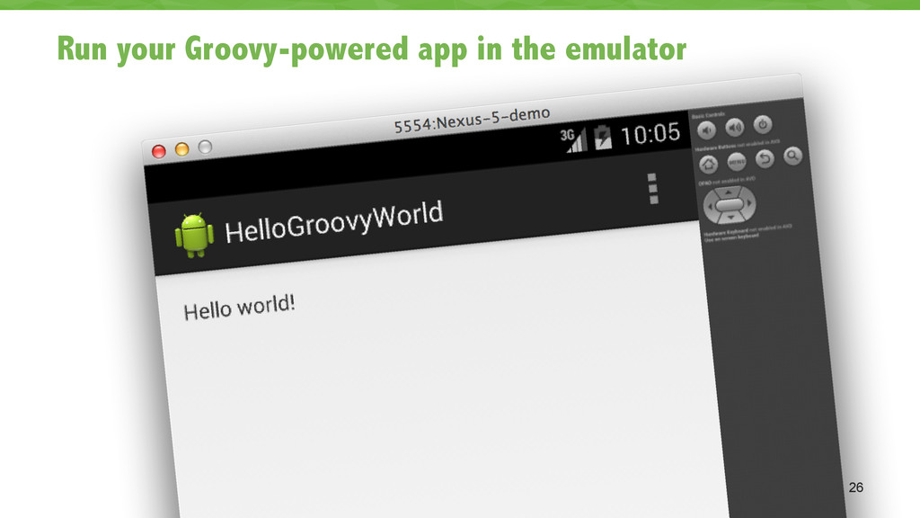 Run your Groovy-powered app in the emulator 26