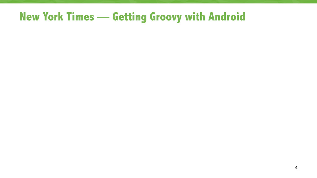 New York Times — Getting Groovy with Android 4