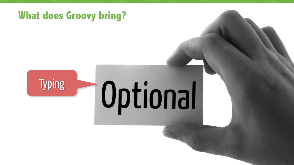 What does Groovy bring? 35 Optional Typing