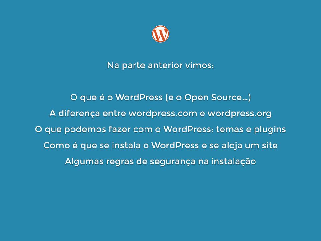 Na parte anterior vimos: ! O que é o WordPres...