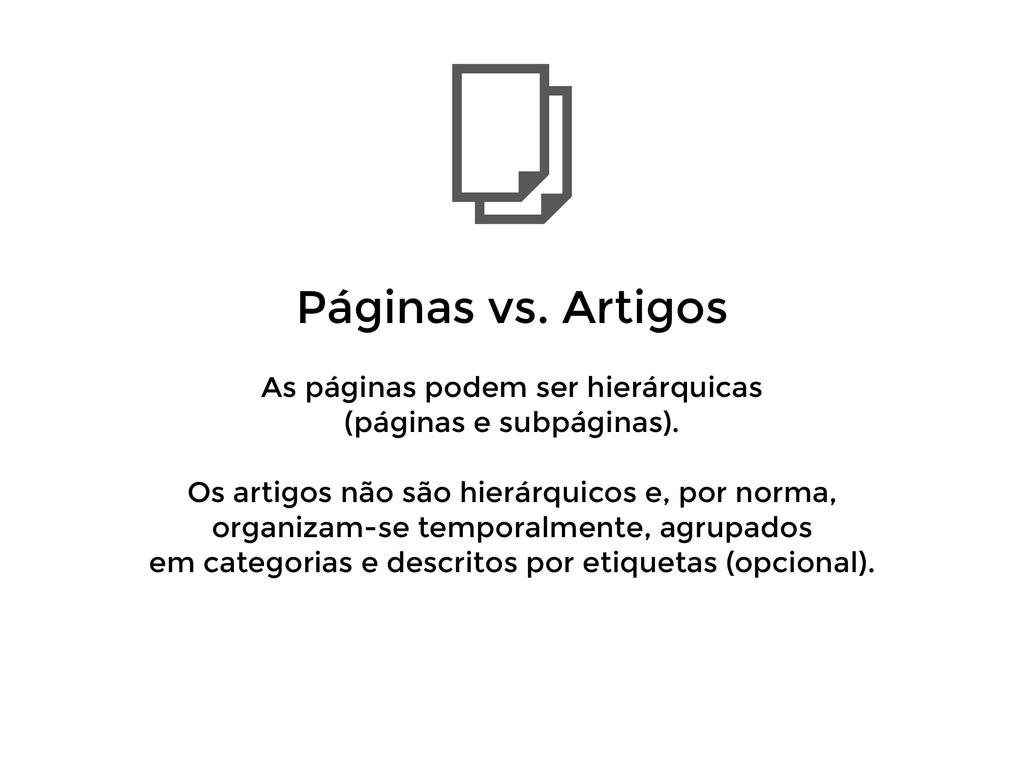 Páginas vs. Artigos ! As páginas podem ser hie...