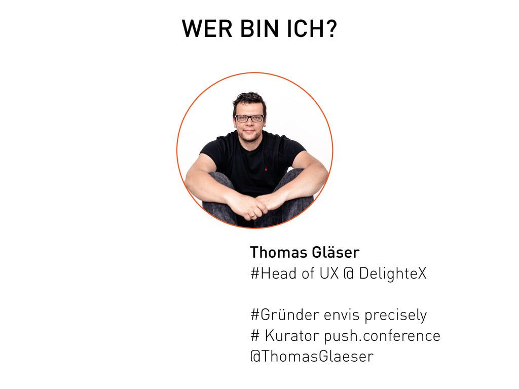 WER BIN ICH? Thomas Gläser #Head of UX @ Delig...