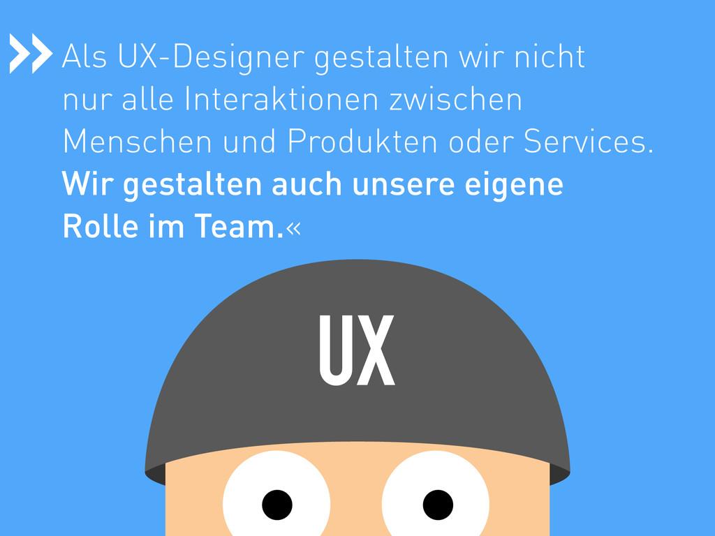 Als UX-Designer gestalten wir nicht nur alle I...