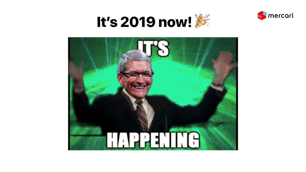 It's 2019 now!