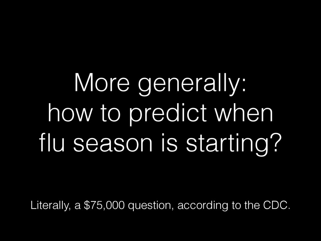 More generally: how to predict when flu season i...