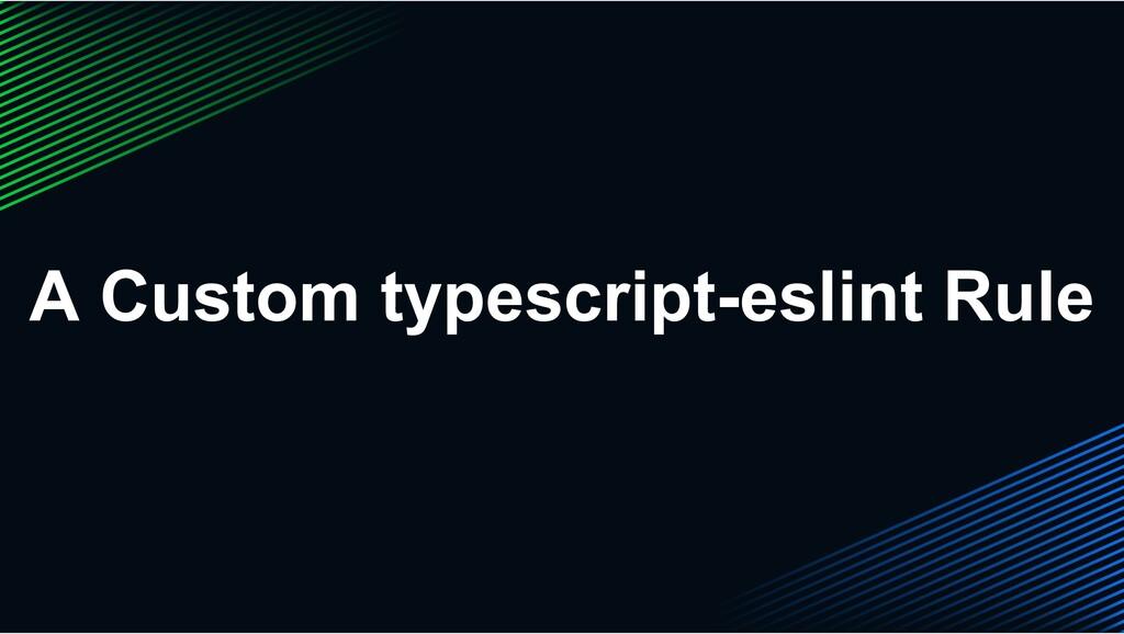 A Custom typescript-eslint Rule