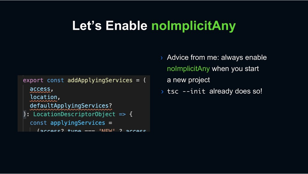 Let's Enable noImplicitAny › Advice from me: al...