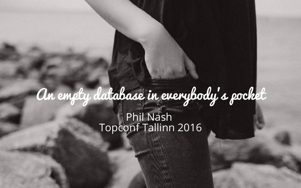 An empty database in everybody's pocket Phil Na...