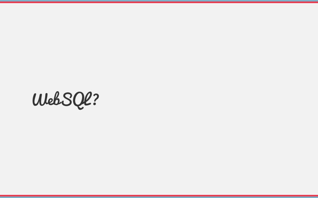 WebSQL?