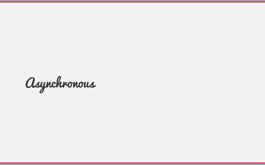 Asynchronous