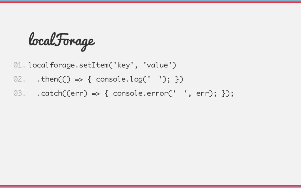 localForage localforage.setItem('key', 'value')...