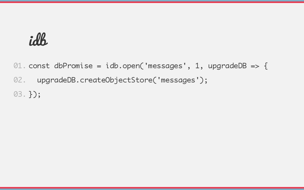 idb const dbPromise = idb.open('messages', 1, u...