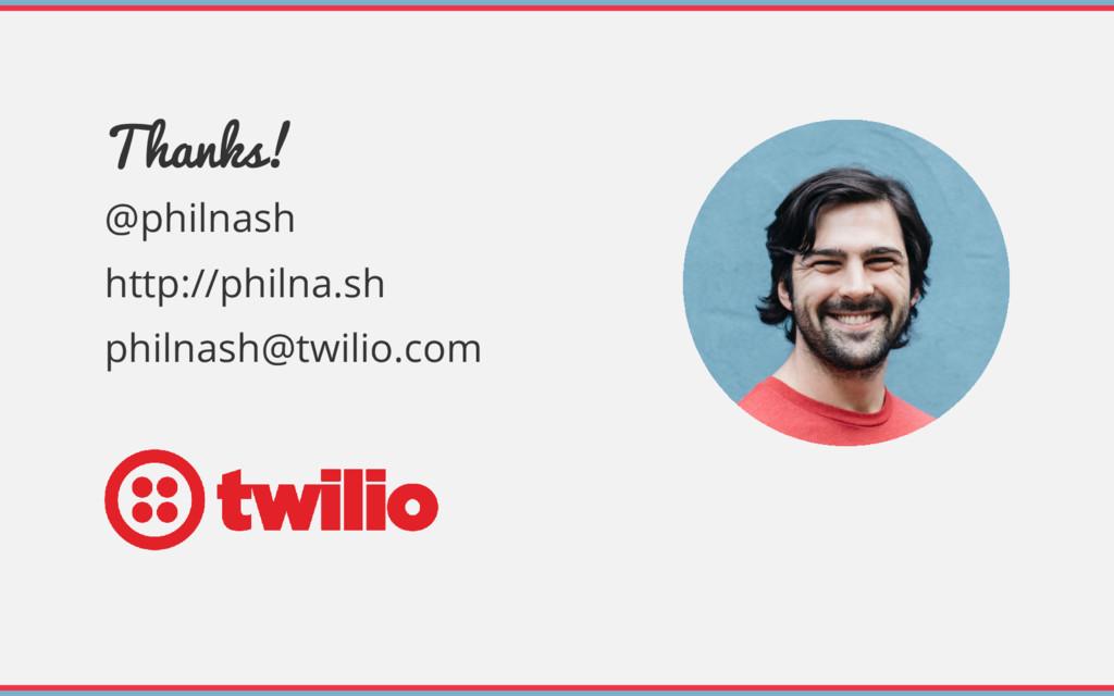 Thanks! @philnash http://philna.sh philnash@twi...