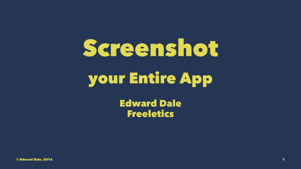 Screenshot your Entire App Edward Dale Freeleti...