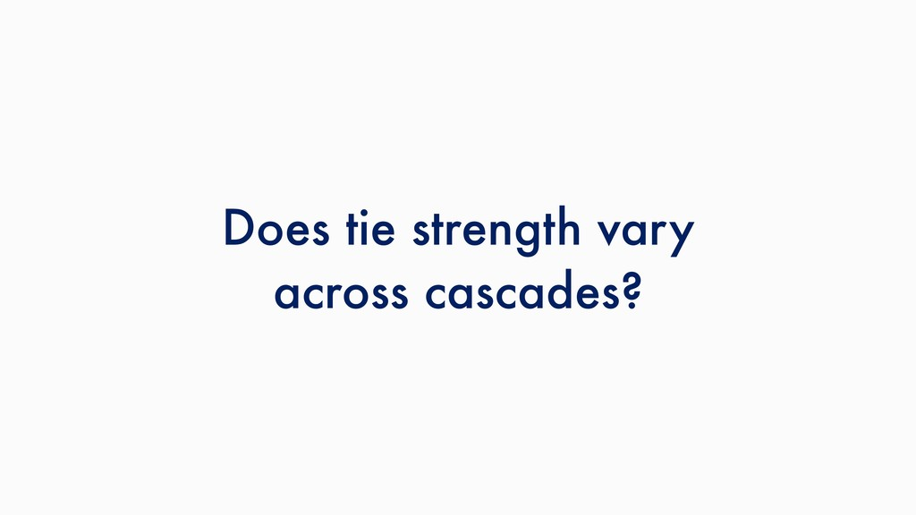 Does tie strength vary across cascades?
